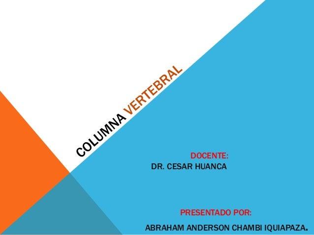 DOCENTE: DR. CESAR HUANCA PRESENTADO POR: ABRAHAM ANDERSON CHAMBI IQUIAPAZA.