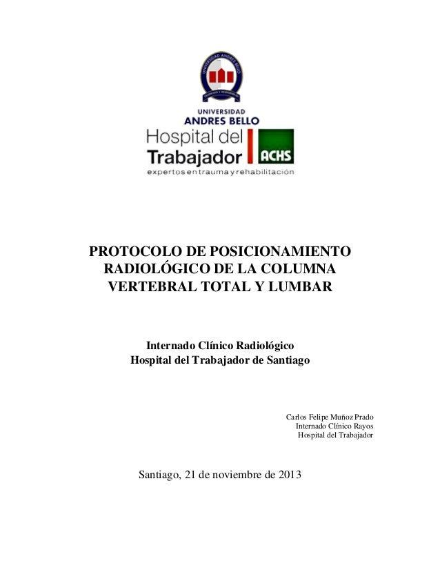 PROTOCOLO DE POSICIONAMIENTO RADIOLÓGICO DE LA COLUMNA VERTEBRAL TOTAL Y LUMBAR  Internado Clínico Radiológico Hospital de...
