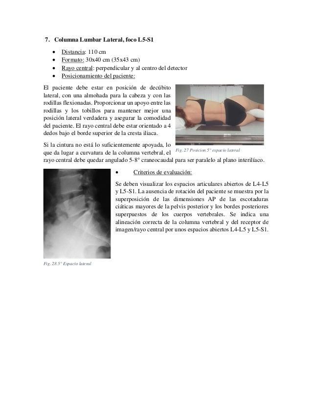 7. Columna Lumbar Lateral, foco L5-S1      Distancia: 110 cm Formato: 30x40 cm (35x43 cm) Rayo central: perpendicular ...