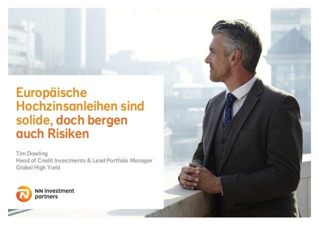 Europäische Hochzinsanleihen sind solide, doch bergen auch Risiken Tim Dowling Head of Credit Investments & Lead Portfolio...