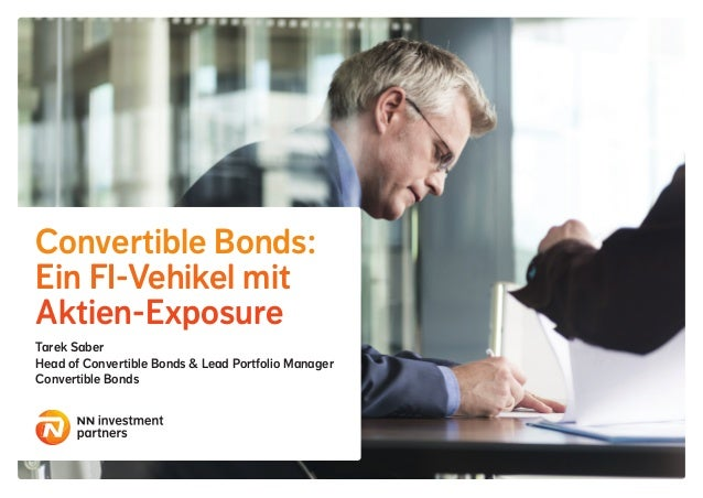 Convertible Bonds: Ein FI-Vehikel mit Aktien-Exposure Tarek Saber Head of Convertible Bonds & Lead Portfolio Manager Conve...