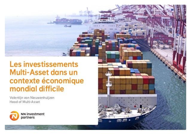 Les investissements Multi-Asset dans un contexte économique mondial difficile Valentijn van Nieuwenhuijzen Head of Multi-A...