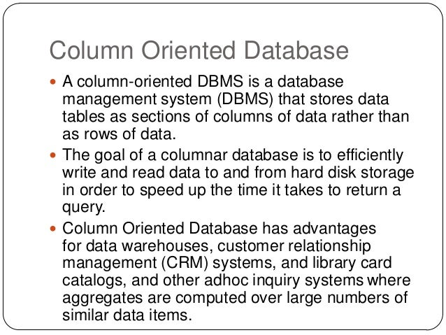 Column Oriented Database  A column-oriented DBMS is a database management system (DBMS) that stores data tables as sectio...