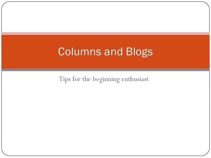 Tips for the beginning enthusiast Columns and Blogs