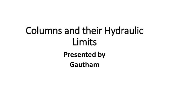 Columns and their Hydraulic Limits Presented by Gautham
