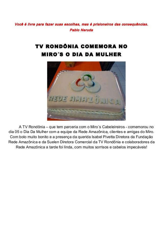 Você é livre para fazer suas escolhas, mas é prisioneiros das consequências. Pablo Neruda TV RONDÔNIA COMEMORA NO MIRO´S O...