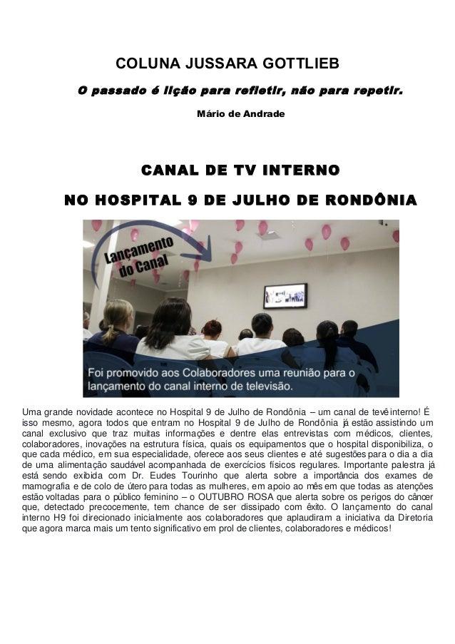COLUNA JUSSARA GOTTLIEB O passado é lição para refletir, não para repetir. Mário de Andrade CANAL DE TV INTERNO NO HOSPITA...