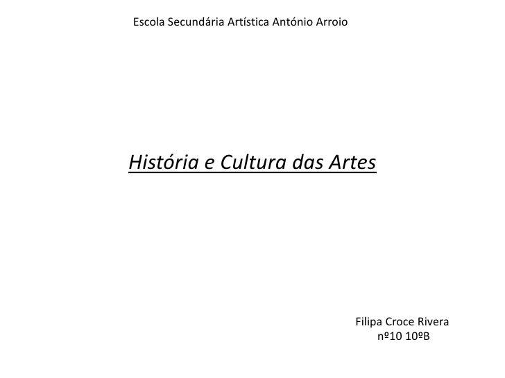 Escola Secundária Artística António Arroio<br />História e Cultura das Artes<br />Filipa CroceRivera<br /> nº10 10ºB<br />