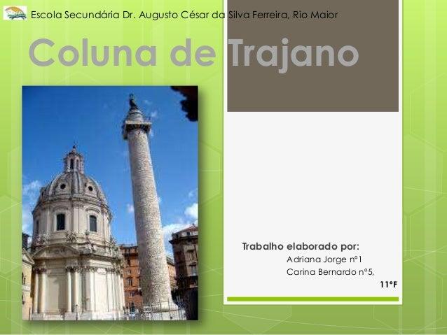 Escola Secundária Dr. Augusto César da Silva Ferreira, Rio Maior  Coluna de Trajano  Trabalho elaborado por: Adriana Jorge...