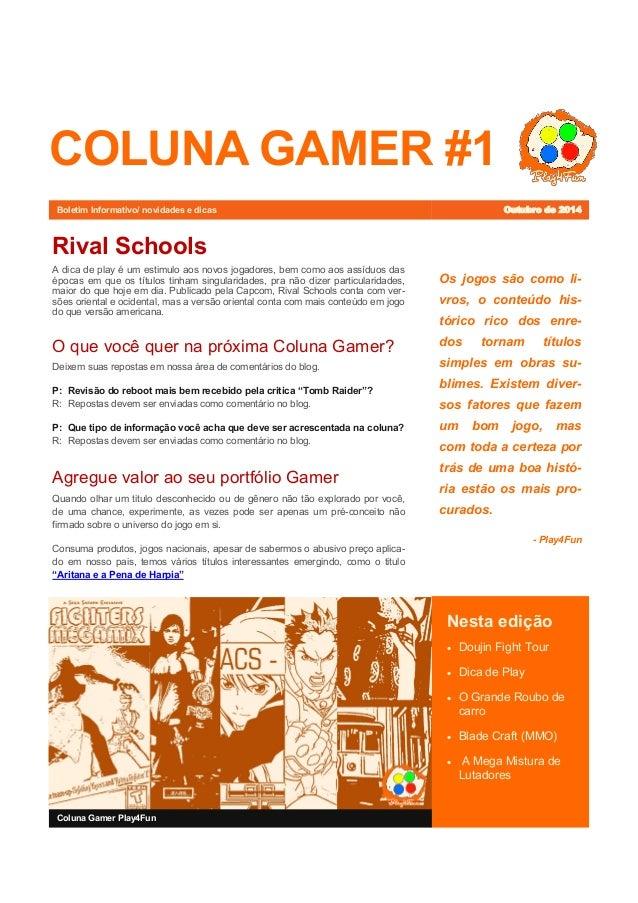 COLUNA GAMER #1  Os jogos são como li- vros, o conteúdo his- tórico rico dos enre- dos tornam títulos simples em obras su-...