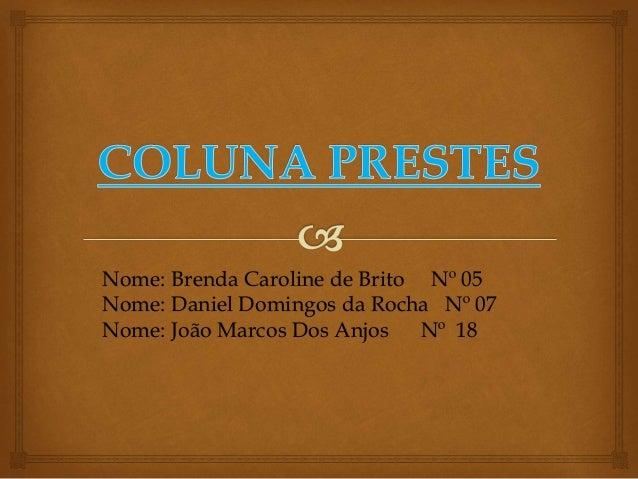 Nome: Brenda Caroline de Brito Nº 05 Nome: Daniel Domingos da Rocha Nº 07 Nome: João Marcos Dos Anjos Nº 18