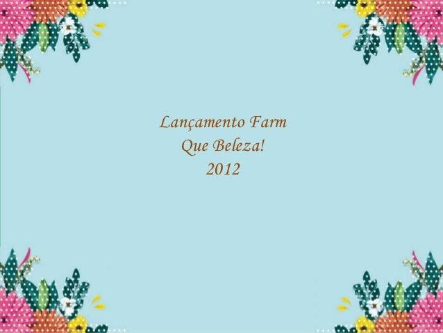 Lançamento Farm  Que Beleza!     2012