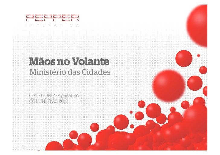 Mãos no VolanteMinistério das CidadesCATEGORIA: AplicativoCOLUNISTAS 2012
