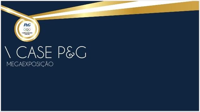 CASE P&G MEGAEXPOSIÇÃO
