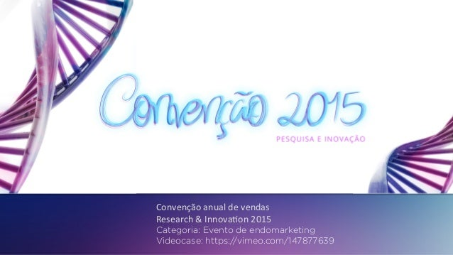 Convenção	anual	de	vendas	 Research	&	Innova4on	2015		 Categoria: Evento de endomarketing Videocase: https://vimeo.com/147...