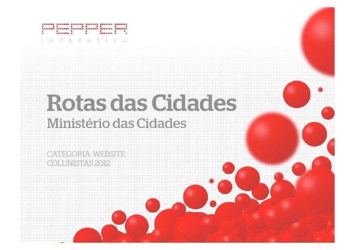 Rotas das CidadesMinistério das CidadesCATEGORIA: WEBSITECOLUNISTAS 2012