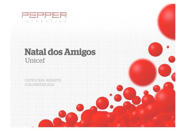 Natal dos AmigosUnicefCATEGORIA: WEBSITECOLUNISTAS 2012