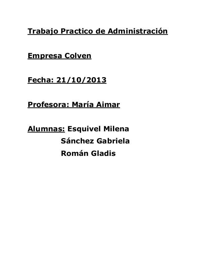 Trabajo Practico de Administración Empresa Colven Fecha: 21/10/2013 Profesora: María Aimar Alumnas: Esquivel Milena Sánche...