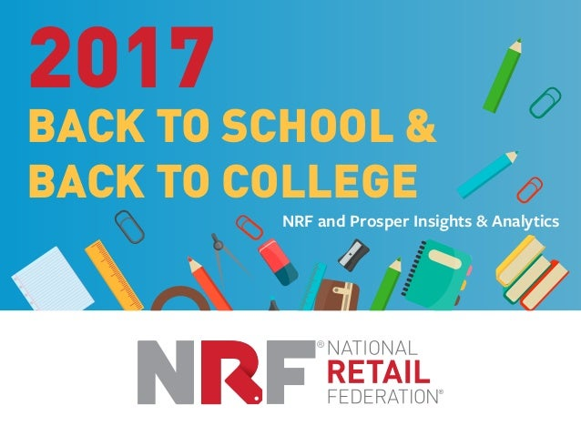 2017 BACK TO SCHOOL & BACK TO COLLEGE NRF and Prosper Insights & Analytics