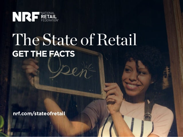 The State of Retail GET THE FACTS nrf.com/stateofretail
