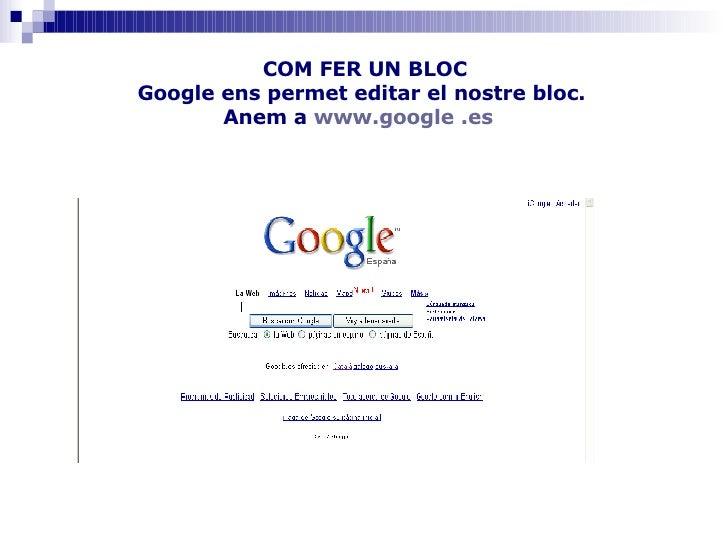 COM FER UN BLOC Google ens permet editar el nostre bloc.  Anem a   www.google  .es