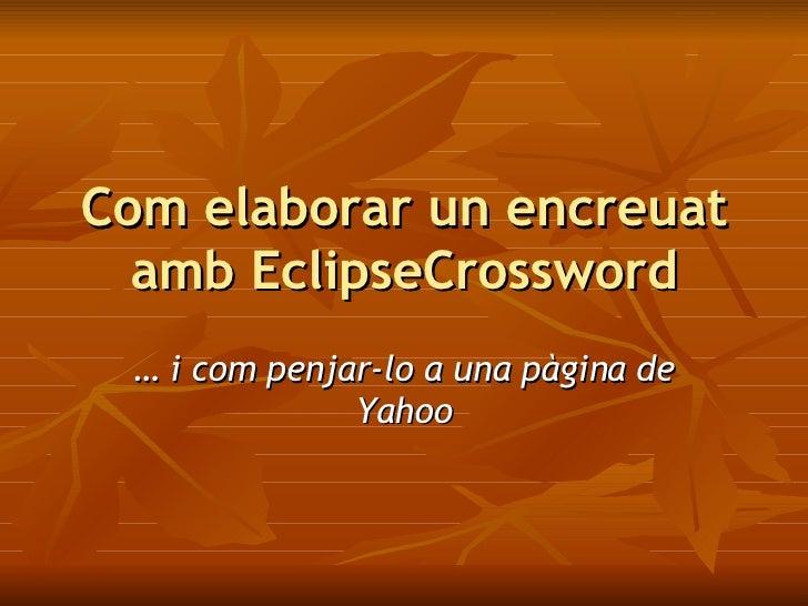 Cómo elaborar un crucigrama con EclipseCrossword …  y cómo subirlo a una página de Yahoo