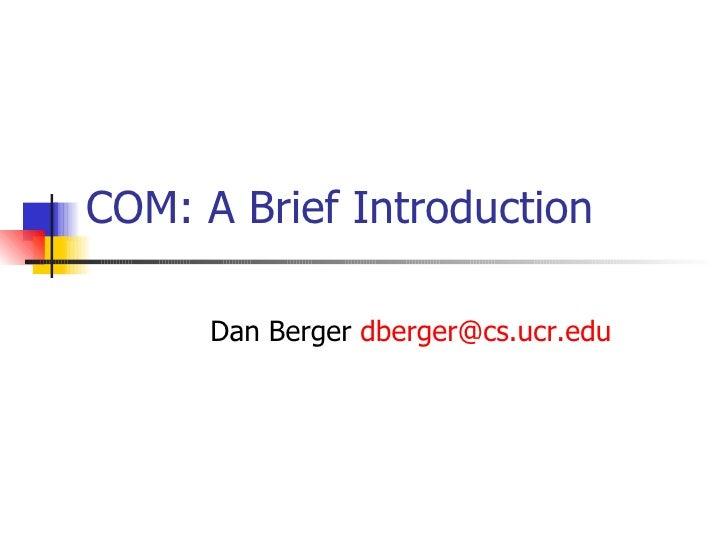 COM: A Brief Introduction Dan Berger  [email_address]