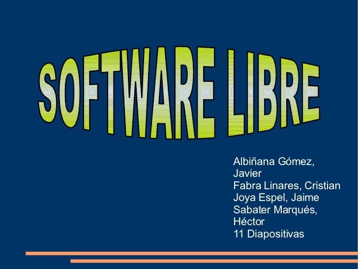 Albiñana Gómez, Javier Fabra Linares, Cristian Joya Espel, Jaime Sabater Marqués, Héctor 11 Diapositivas SOFTWARE LIBRE