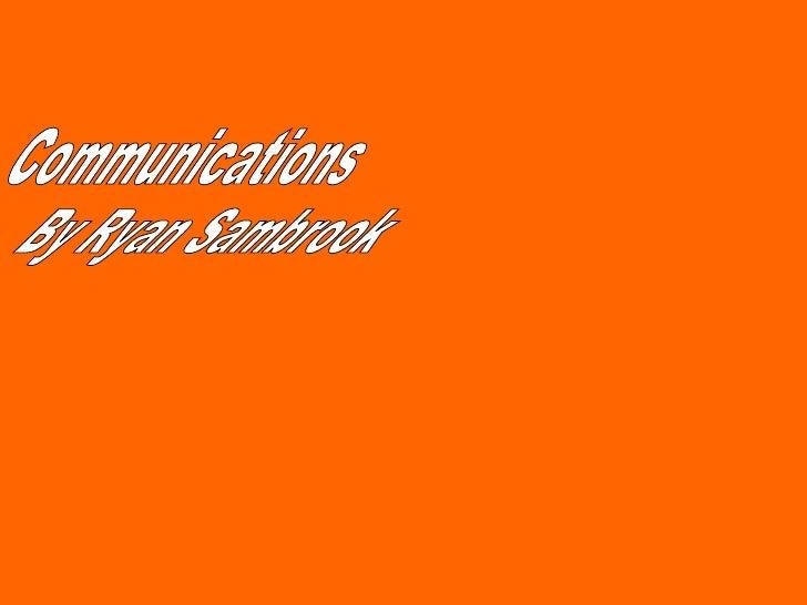 Communications  By Ryan Sambrook