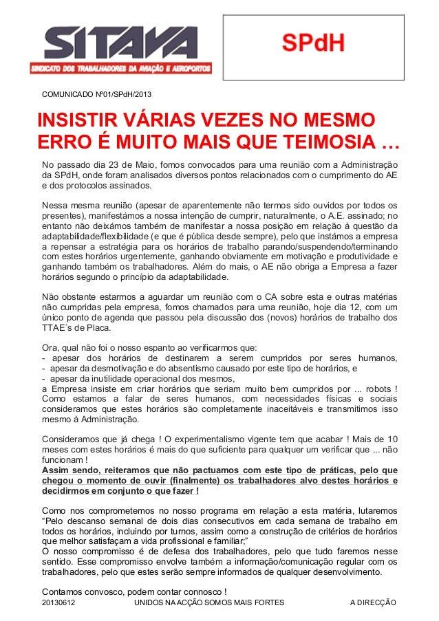 COMUNICADO Nº01/SPdH/2013INSISTIR VÁRIAS VEZES NO MESMOERRO É MUITO MAIS QUE TEIMOSIA …No passado dia 23 de Maio, fomos c...