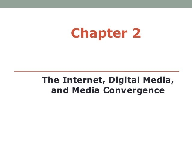 Chapter 2The Internet, Digital Media,  and Media Convergence