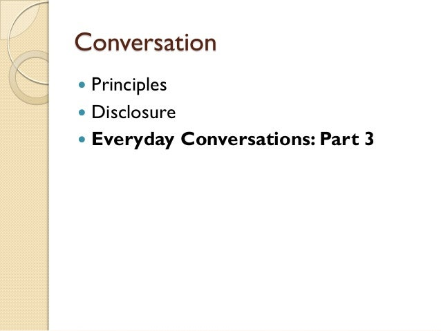 Conversation Principles Disclosure Everyday Conversations: Part 3