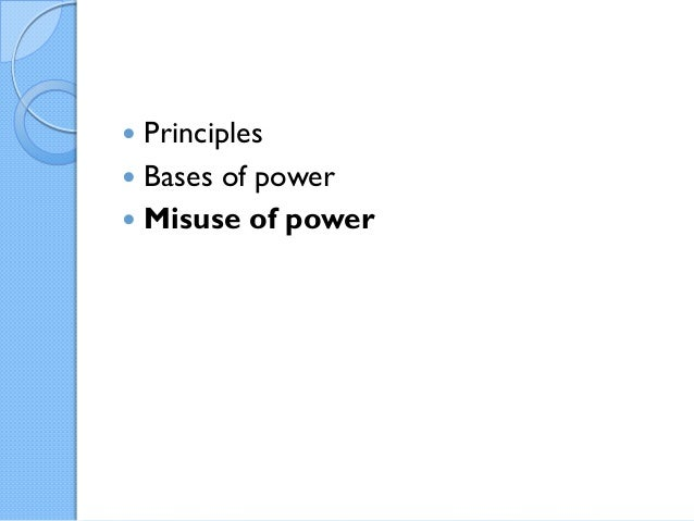  Principles Bases of power Misuse of power