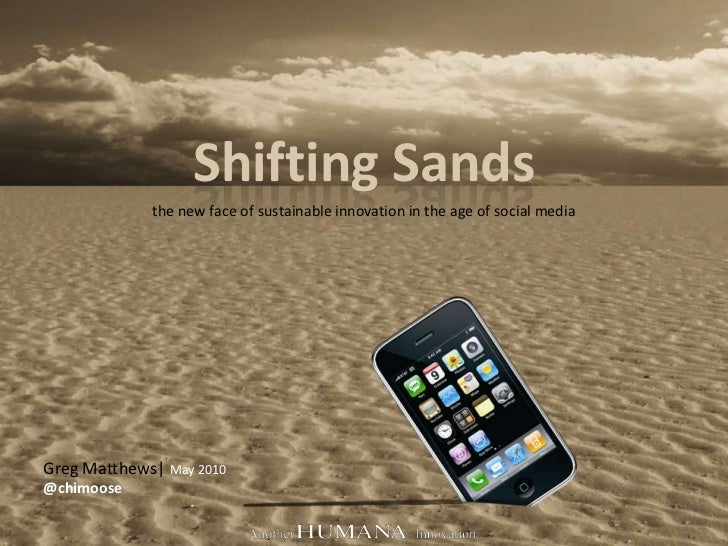 Shifting Sands<br />the new face of sustainable innovation in the age of social media<br />Greg Matthews  May 2010<br />@c...