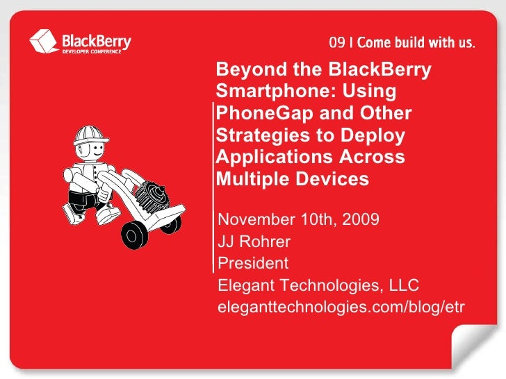 Beyond the BlackBerry Smartphone: Using PhoneGap and Other Strategies to Deploy Applications Across Multiple Devices <ul><...