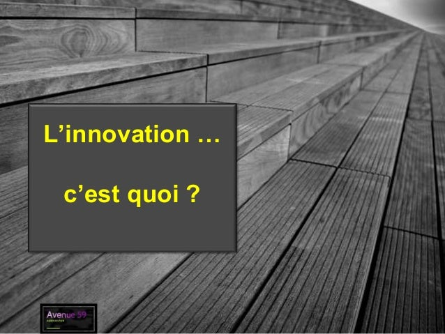 L'innovation … c'est quoi ?