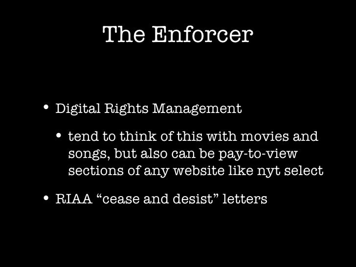 The Enforcer <ul><li>Digital Rights Management </li></ul><ul><ul><li>tend to think of this with movies and songs, but also...