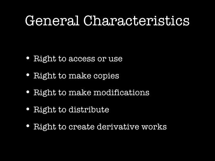 General Characteristics <ul><li>Right to access or use </li></ul><ul><li>Right to make copies </li></ul><ul><li>Right to m...