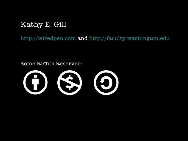<ul><li>Kathy E. Gill </li></ul><ul><li>http://wiredpen.com  and  http://faculty.washington.edu </li></ul><ul><li>Some Rig...