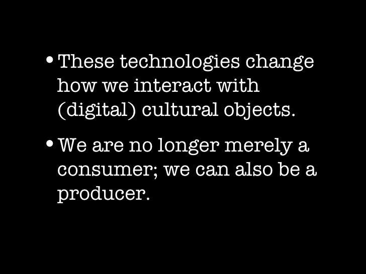 <ul><li>These technologies change how we interact with (digital) cultural objects.  </li></ul><ul><li>We are no longer mer...