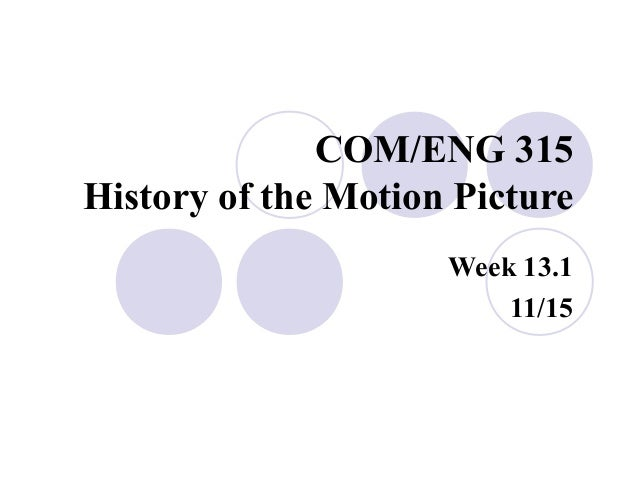 COM/ENG 315 History of the Motion Picture Week 13.1 11/15
