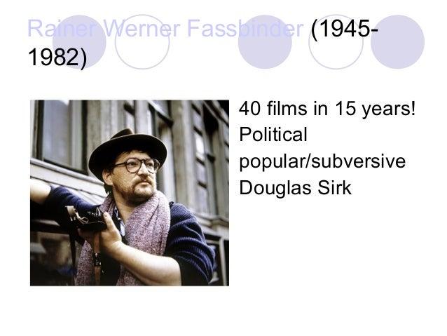 Rainer Werner Fassbinder (1945- 1982) 40 films in 15 years! Political popular/subversive Douglas Sirk