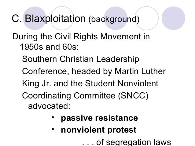 C. Blaxploitation (background) During the Civil Rights Movement in 1950s and 60s: Southern Christian Leadership Conference...
