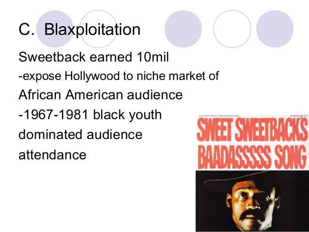 C. Blaxploitation Sweetback earned 10mil -expose Hollywood to niche market of African American audience -1967-1981 black y...
