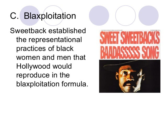 C. Blaxploitation Sweetback established the representational practices of black women and men that Hollywood would reprodu...