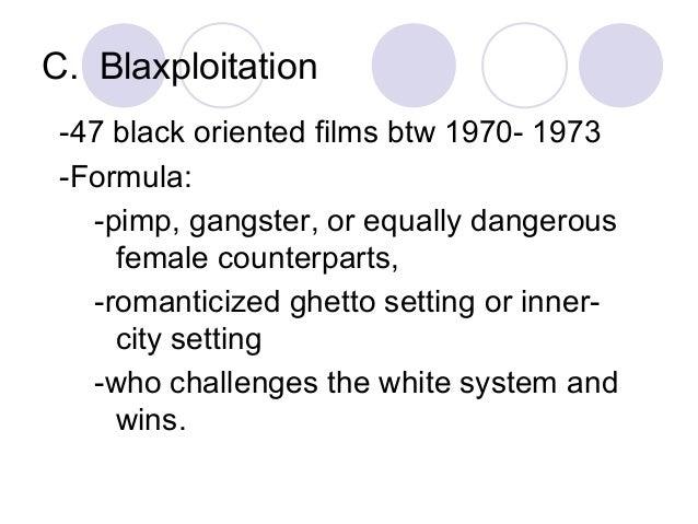 C. Blaxploitation -47 black oriented films btw 1970- 1973 -Formula: -pimp, gangster, or equally dangerous female counterpa...