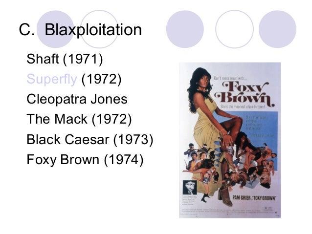 C. Blaxploitation Shaft (1971) Superfly (1972) Cleopatra Jones The Mack (1972) Black Caesar (1973) Foxy Brown (1974)