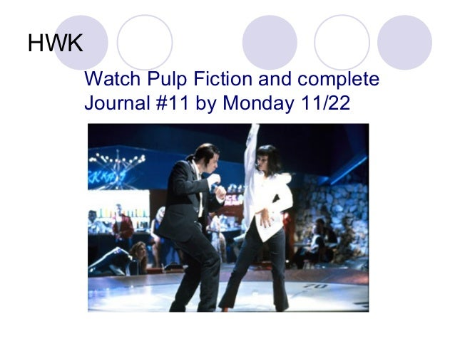 HWK Watch Pulp Fiction and complete Journal #11 by Monday 11/22