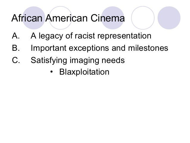 African American Cinema A. A legacy of racist representation B. Important exceptions and milestones C. Satisfying imaging ...