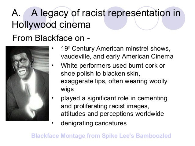 A. A legacy of racist representation in Hollywood cinema From Blackface on - • 19th Century American minstrel shows, vaude...
